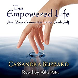 The Empowered Life and Your Connection to the Soul-Self Audiobook