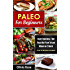 Paleo: Paleo For Beginners: Start Your Ideal 7-Day Paleo Diet Plan For Beginners To lose Weight In 21 days
