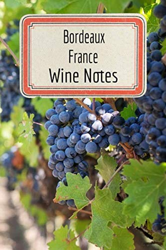 Bordeaux France Wine Notes: Wine Tasting Journal - Record Keeping Book for Wine Lovers - 6