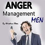 Anger Management Men: Anger Management Tips and Solutions for Men | Christian Olsen