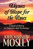 Rhymes of Hope for the Times, John Marshall Mosley, 1448979293