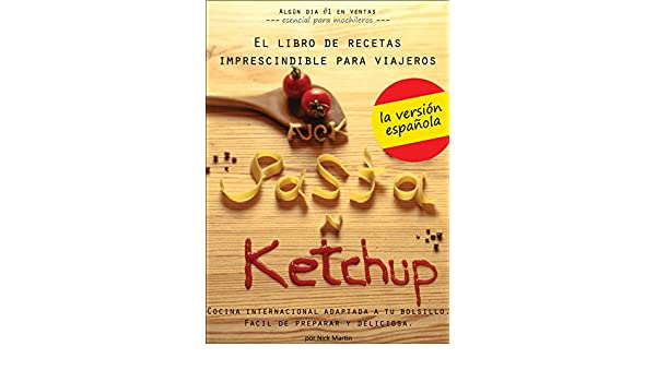 Amazon.com: F#ck Pasta and Ketchup: El libro de recetas imprescindible para viajeros (Spanish Edition) eBook: Nick Martin: Kindle Store