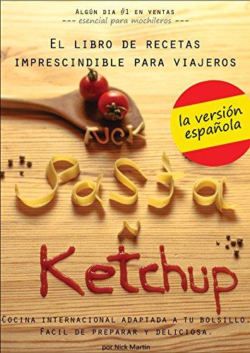 F#ck Pasta and Ketchup: El libro de recetas imprescindible para viajeros (Spanish