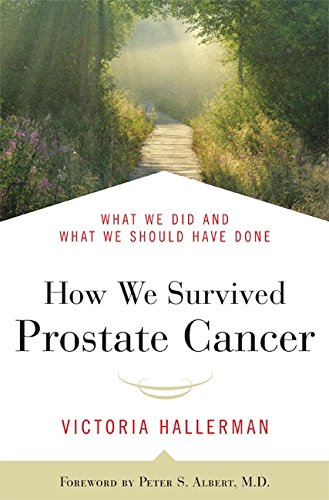 How We Survived Prostate Cancer: What We Did and What We Should Have Done pdf