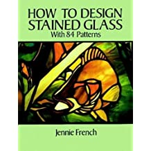 How to Design Stained Glass (Dover Stained Glass Instruction)