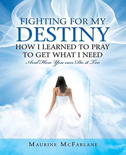 Fighting for My Destiny How I Learned to Pray to