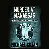 Murder at Manassas: The Harrison Raines Civil War Mysteries | Michael Kilian