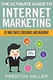 Internet Marketing : How To Market Your Business Online: Get More Traffic, Subscribers, and Engagement