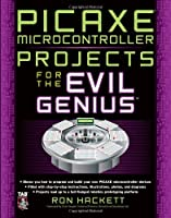 PICAXE Microcontroller Projects for the Evil Genius Front Cover