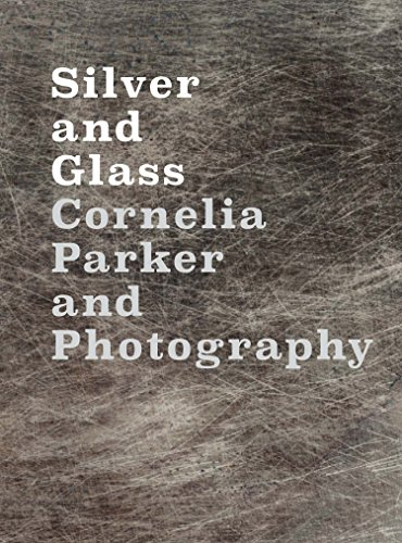 Silver and Glass: Cornelia Parker and Photography