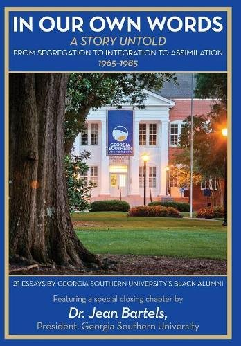 In Our Own Words: A Story Untold: From Segregation to Integration to Assimilation 1965-1985: 21 Essays by Georgia Southern University's Black Alumni