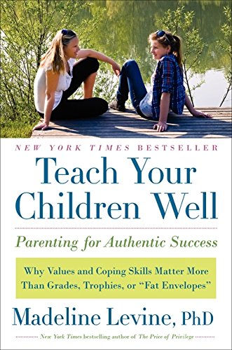 Read Online Teach Your Children Well: Parenting for Authentic Success PDF
