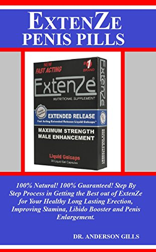 ExtenZe Penis Pills: 100% Natural! 100% Guaranteed! Step By Step Process in Getting the Best out of ExtenZe for Your Healthy Long Lasting Erection, Improving ... Stamina, Libido Booster and (Enlargement 60 Pills)