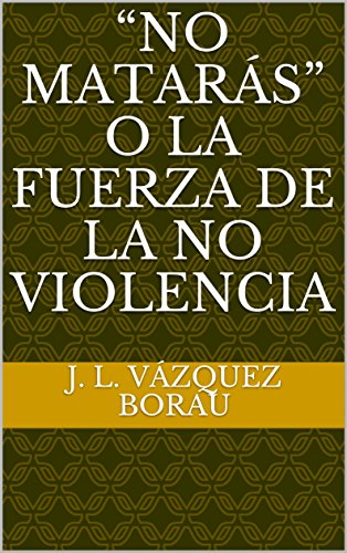 """""""NO MATARÁS"""" O LA FUERZA DE LA NO VIOLENCIA (Espiritualidad nº 7) (Spanish Edition)"""