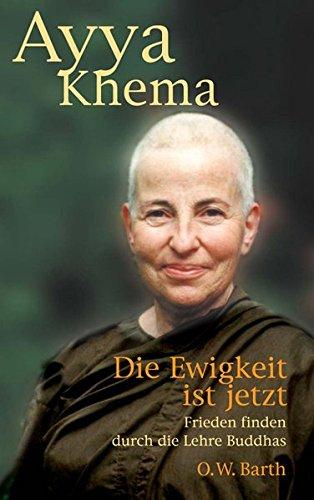 Die Ewigkeit ist jetzt: Frieden finden durch die Lehre des Buddha