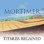 Titmuss Regained | John Mortimer