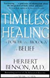Timeless Healing - The Power and Biology of Belief (Integration of Body, Mind and Soul)