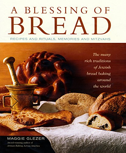 A Blessing of Bread: The Many Rich Traditions of Jewish Bread Baking Around the World by Maggie Glezer