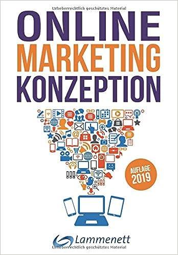 Online-Marketing-Konzeption - 2019: Der Weg zum optimalen Online-Marketing-Konzept. Trends und Entwicklungen. Teildisziplinen wie Affiliate-Marketing, .