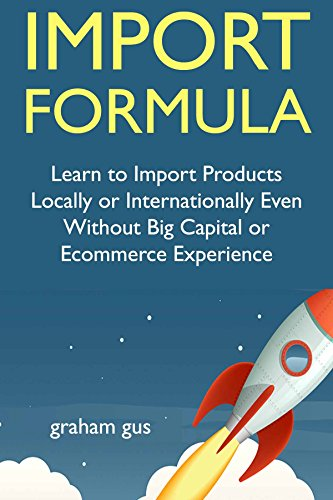 Import Formula: Learn to Import Products Locally or Internationally Even Without Big Capital or Ecommerce Experience (English Edition)
