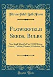 Amazon / Forgotten Books: Flowerfield Seeds, Bulbs New York World s Fair 1939 Edition Cannas, Dahlias, Peonies, Gladiolus, Iris Classic Reprint (Flowerfield Bulb Farm)