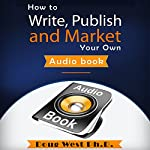 How to Write, Publish, and Market Your Own Audio Book   Doug West Ph.D.