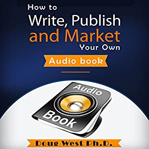 How to Write, Publish, and Market Your Own Audio Book Audiobook