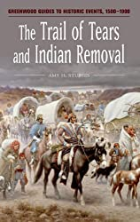 The Trail of Tears and Indian Removal (Greenwood Guides to Historic Events 1500-1900)