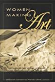 Women Making Art : Women in the Visual, Literary and Performing Arts since 1960, , 0820444383