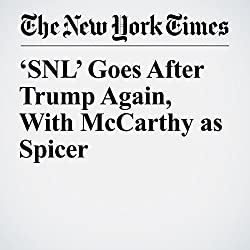 'SNL' Goes After Trump Again, With McCarthy as Spicer
