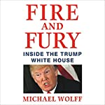 Fire and Fury: Inside the Trump White House | Michael Wolff