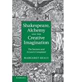 img - for [(Shakespeare, Alchemy and the Creative Imagination: The Sonnets and A Lover's Complaint)] [Author: Margaret Healy] published on (June, 2014) book / textbook / text book