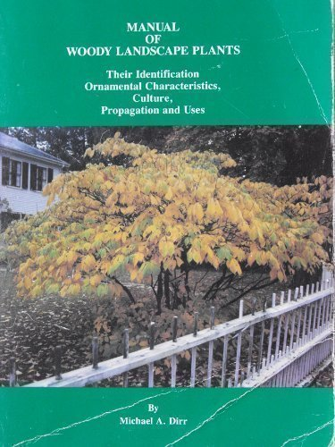 Manual of Woody Landscape Plants: Their Identification, Ornamental Characteristics, Culture, Propagation and Uses 4th edition by Dirr, Michael A. (1990) Paperback
