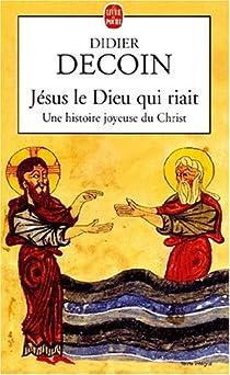 Jésus le Dieu qui riait par Decoin