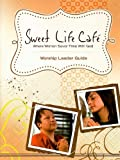 Sweet Life Cafe: Worship Leader Guide