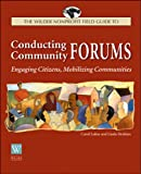 The Wilder Nonprofit Field Guide to Conducting Community Forums: Engaging Citizens, Mobilizing Communities