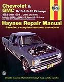 Haynes Chevrolet and GMC S10 and S-15 Pickups' Workshop Manual, 1982-1993, Robert Maddox and John Haynes, 1563921162