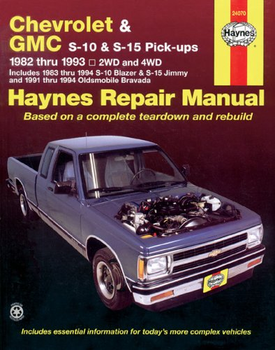 Chevrolet and GMC S10 & S-15 Pick-ups Workshop Manual, 1982-1993: Includes 1983 Thru 1994 S-10Blazer & S-15 Jimmy and 1991 Thru 1994 Oldsmobile Bravada (Haynes Repair Manual)