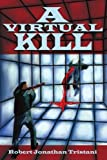 A Virtual Kill, Robert Jonathan Tristani, 0595250653