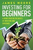 img - for Investing for Beginners: A Short Read on the Basics of Investing and Dividends (Investing 101, Investing for Dummies, Money, Power, Elon Musk, Tony Robbins, Entrepreneur, Banking) (Volume 4) book / textbook / text book