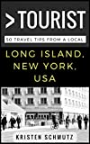 Great Than a Tourist – Long Island, NY: 50 Travel Tips from a Local (Greater Than a Tourist Book 6)