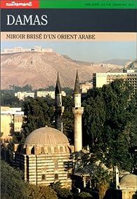 Damas. Miroir brisé d'un Orient arabe par  Autrement