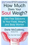 How Much Does Your Soul Weigh?, Dorie McCubbrey, 0060937912