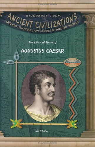 The Life & Times of Augustus Caesar (Biography from Ancient Civilizations) ebook