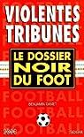 Violentes tribunes -dossier noir du foot- par Danet