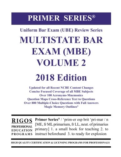 Rigos Primer Series Uniform Bar Exam (UBE)  Multistate Bar Exam (MBE) Volume 2: 2018 Edition
