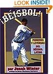 Beisbol!: Pioneros Y Leyendas Del Bei...