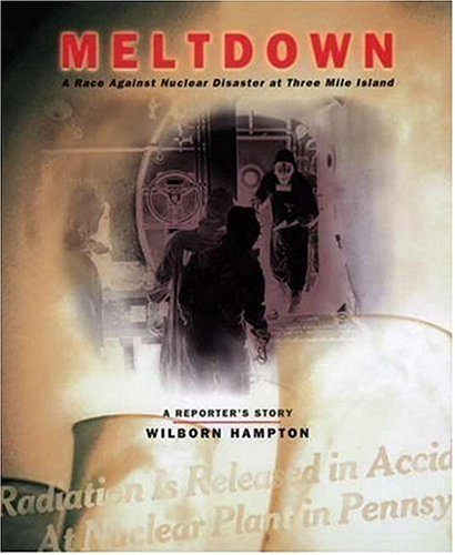 Meltdown: A Race Against Nuclear Disaster at Three Mile Island: A Reporter's Story (Three Mile Island Pennsylvania Nuclear Power Disaster)