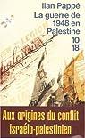 La guerre de 1948 en Palestine : Aux origines du conflit israélo-arabe par Pappé