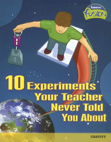 10 Experiments Your Teacher Never Told You About: Gravity (Raintree Fusion: Physical Science) PDF
